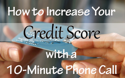 How to Increase Your Credit Score with a 10-Minute Phone Call